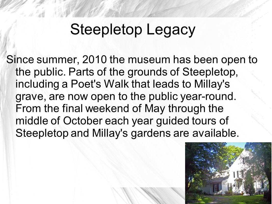 Steepletop Legacy Millay s sister Norma and her husband, the painter and actor Charles Frederick Ellis, moved to Steepletop after Millay s death.