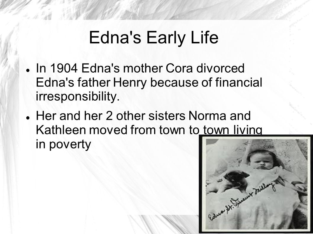 Edna Millay Born to Cora Lounella, a nurse and Henry Tollman Millay a schoolteacher later became a superintendent.