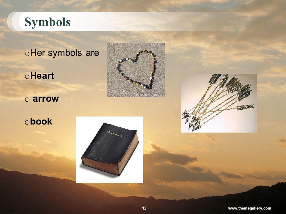 Symbols 12www.themegallery.com o Her symbols are o Heart o arrow o book