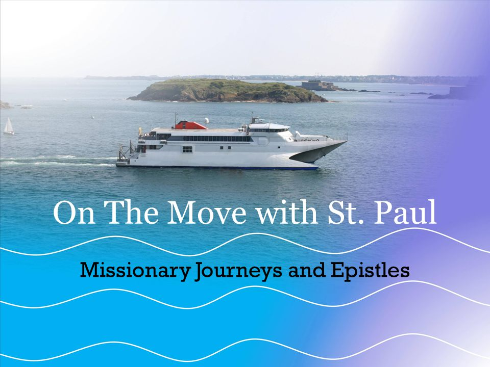 On The Move with St. Paul Missionary Journeys and Epistles