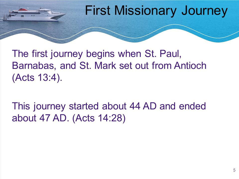 6 First Missionary Journey Acts 13-14 Origin: Antioch Destination: Asia Minor Companions: Barnabas and St.