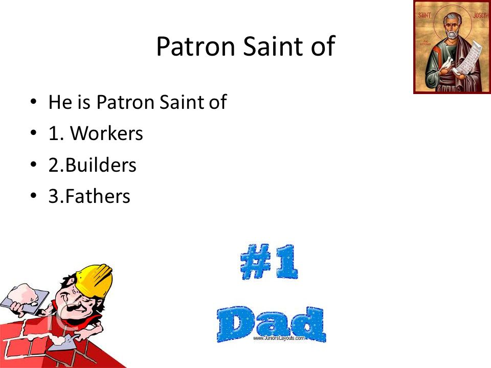Patron Saint of He is Patron Saint of 1. Workers 2.Builders 3.Fathers