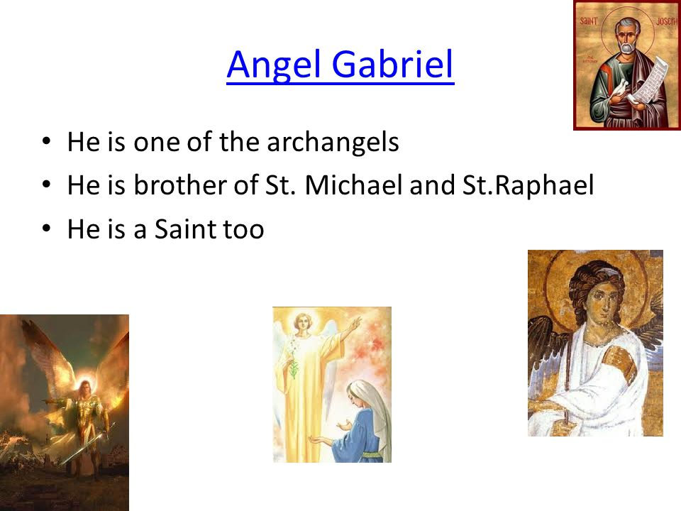 Angel Gabriel He is one of the archangels He is brother of St.