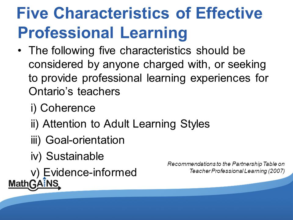 Characteristics of Effective Professional Learning Across multiple studies, there is clear evidence that sustained, iterative, teacher-directed and collaborative models of professional learning support significant gains in teacher efficacy.