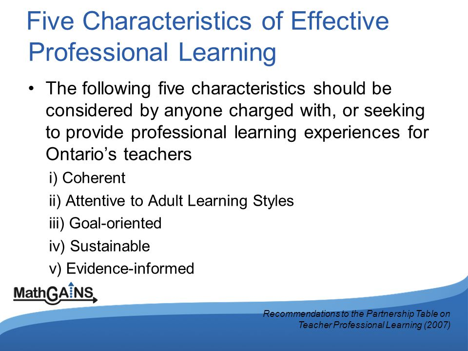 Five Characteristics of Effective Professional Learning The following five characteristics should be considered by anyone charged with, or seeking to