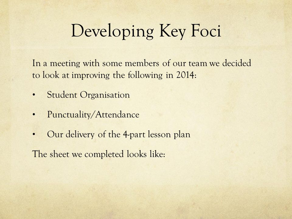 Developing Key Foci In a meeting with some members of our team we decided to look at improving the following in 2014: Student Organisation Punctuality