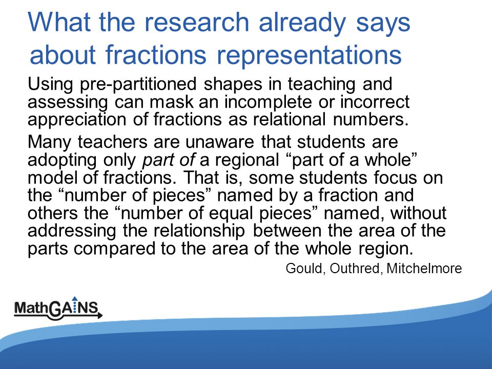 What the research already says about fractions representations Using pre-partitioned shapes in teaching and assessing can mask an incomplete or incorrect appreciation of fractions as relational numbers.