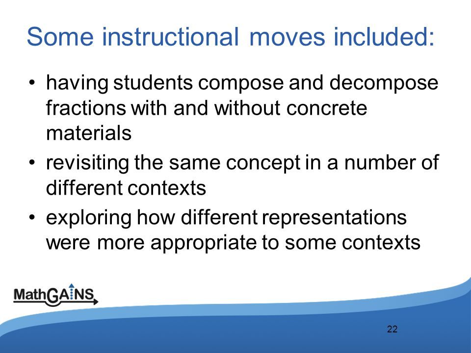 Some instructional moves included: having students compose and decompose fractions with and without concrete materials revisiting the same concept in