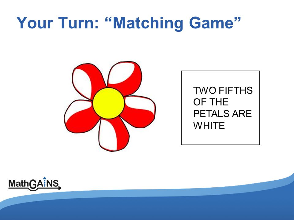"Your Turn: ""Matching Game"" TWO FIFTHS OF THE PETALS ARE WHITE"