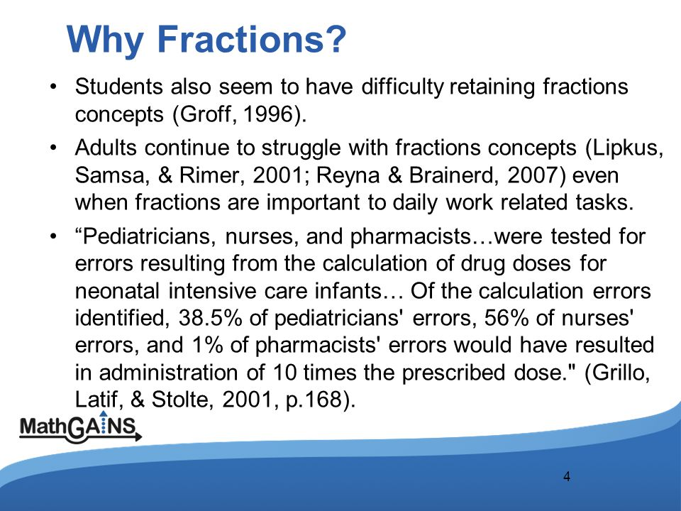 Why Fractions. Students also seem to have difficulty retaining fractions concepts (Groff, 1996).