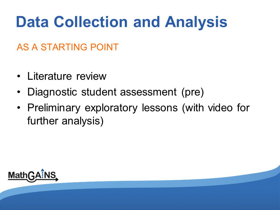 Data Collection and Analysis AS A STARTING POINT Literature review Diagnostic student assessment (pre) Preliminary exploratory lessons (with video for