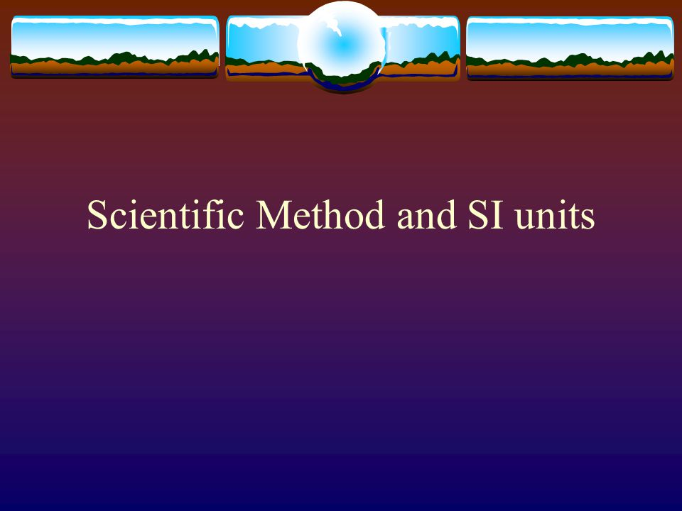 Scientific Method and SI units