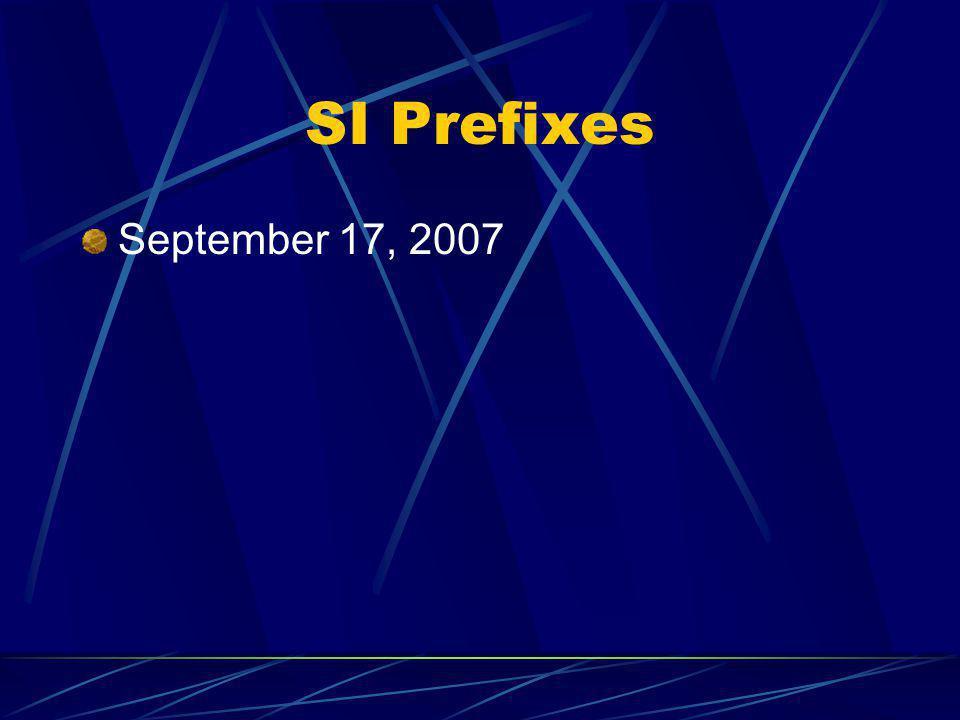 SI Prefixes September 17, 2007