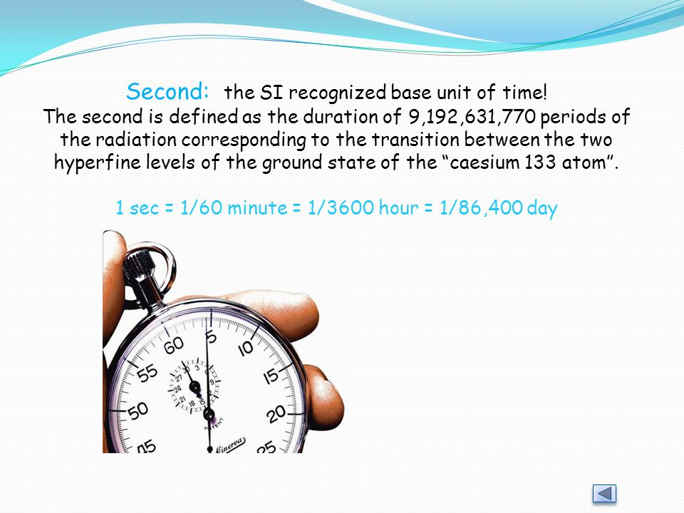 Second: the SI recognized base unit of time.