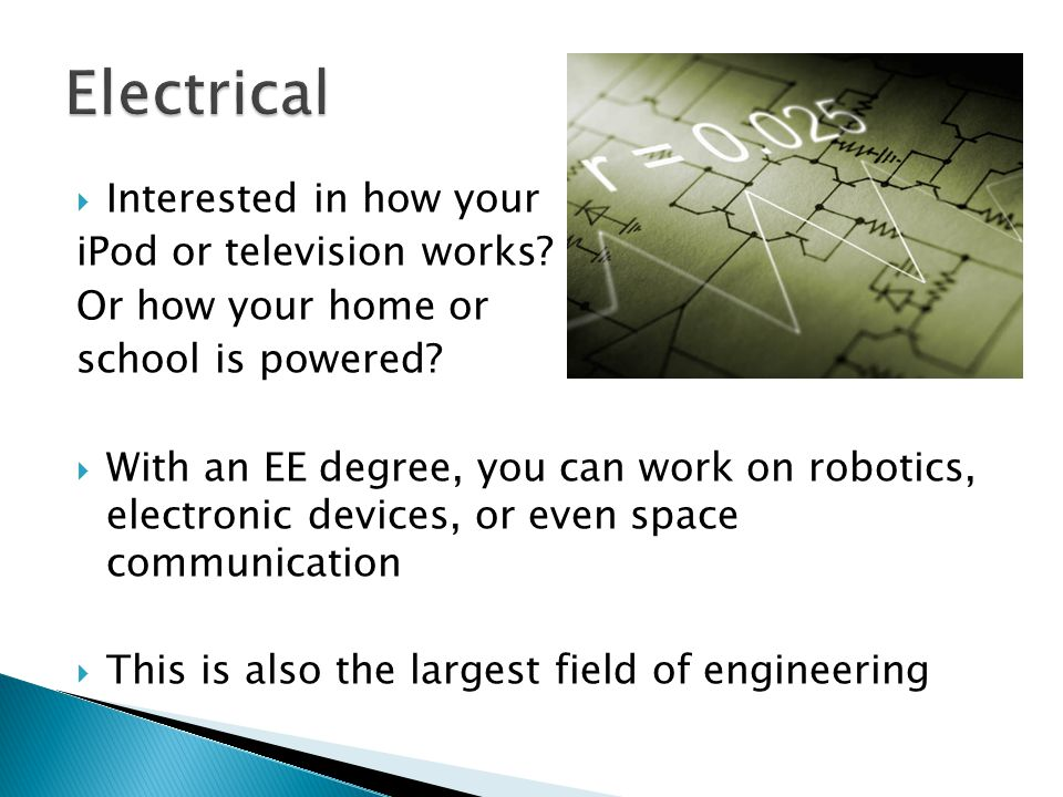  Interested in how your iPod or television works? Or how your home or school is powered?  With an EE degree, you can work on robotics, electronic de