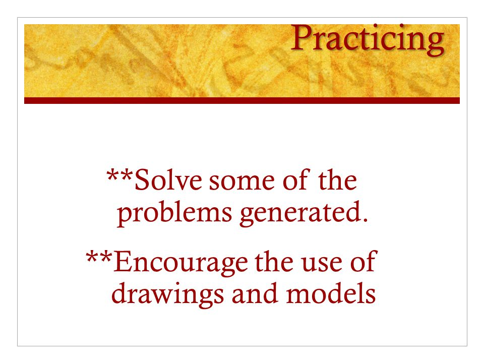 Practicing **Solve some of the problems generated. **Encourage the use of drawings and models