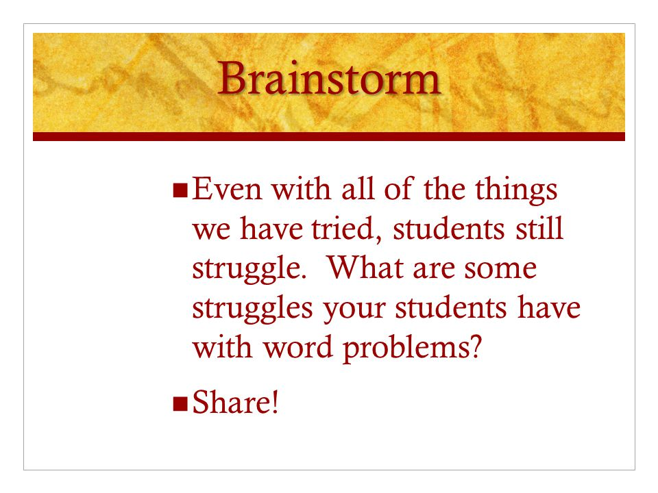 Teachers tell us that their students do not know how to approach word problems.