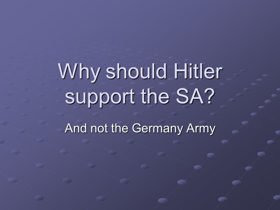 Why should Hitler support the SA And not the Germany Army