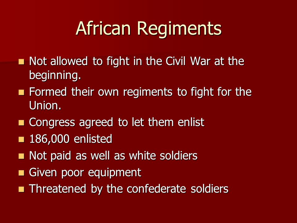 African Regiments Not allowed to fight in the Civil War at the beginning.