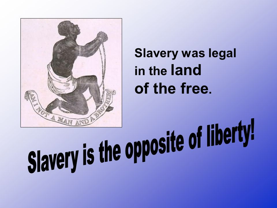 There were people who wanted to ABOLISH, or END, slavery.