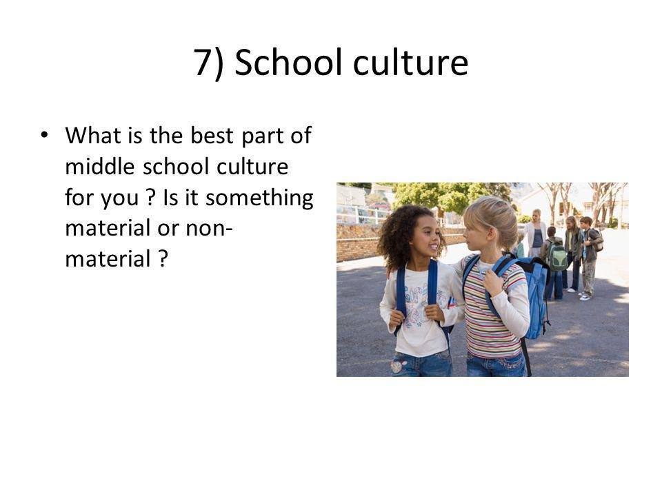 7) School culture What is the best part of middle school culture for you .