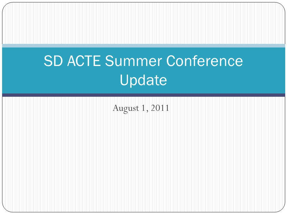 August 1, 2011 SD ACTE Summer Conference Update