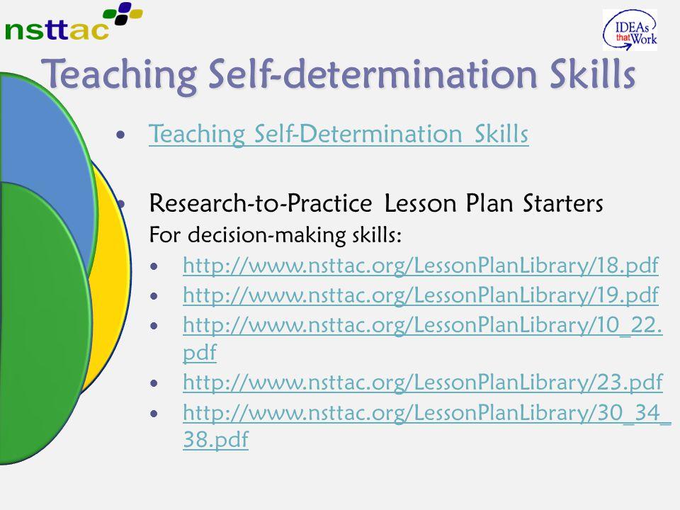 Teaching Self-determination Skills Teaching Self-Determination Skills Research-to-Practice Lesson Plan Starters For decision-making skills: http://www