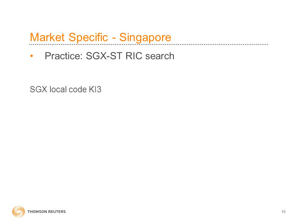 10 Market Specific - Singapore Practice: SGX-ST RIC search SGX local code KI3