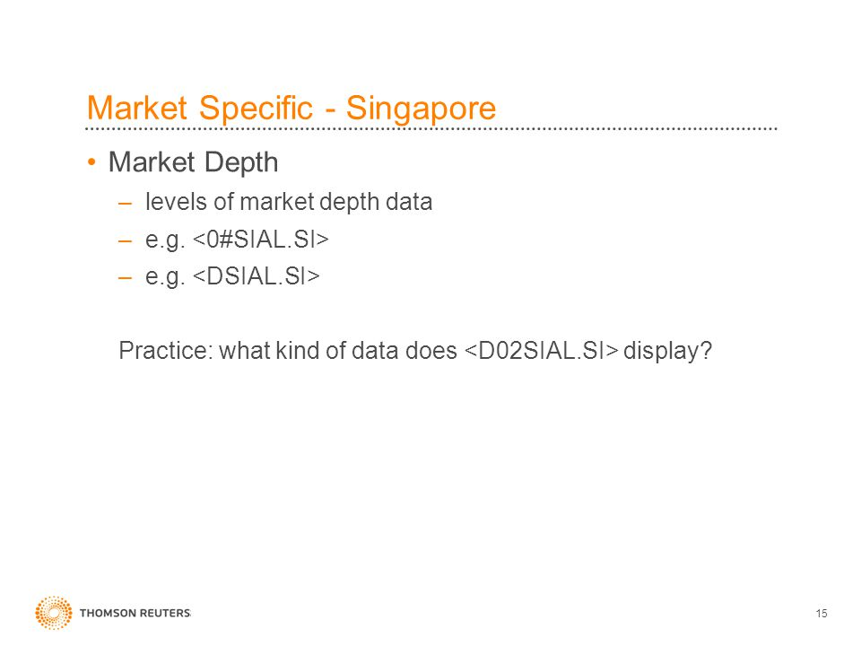 15 Market Specific - Singapore Market Depth –levels of market depth data –e.g.
