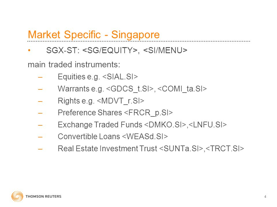 4 Market Specific - Singapore SGX-ST:, main traded instruments: –Equities e.g.