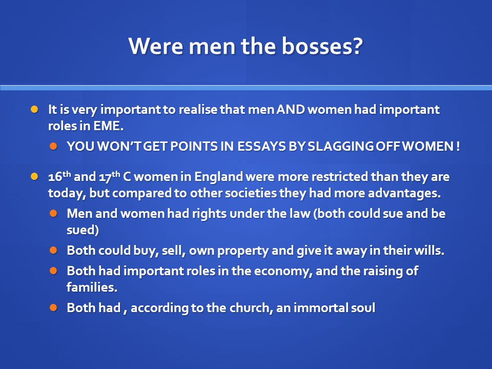 Were men the bosses. It is very important to realise that men AND women had important roles in EME.
