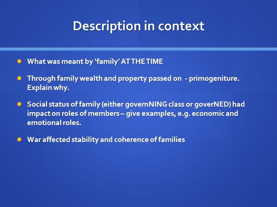 Description in context What was meant by 'family' AT THE TIME What was meant by 'family' AT THE TIME Through family wealth and property passed on - primogeniture.