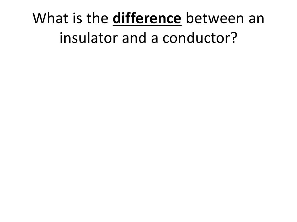 What is the difference between an insulator and a conductor?