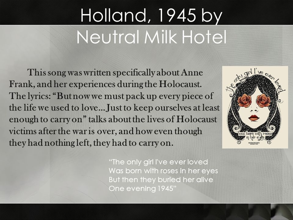 This song was written specifically about Anne Frank, and her experiences during the Holocaust.