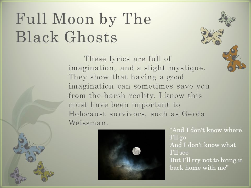 Full Moon by The Black Ghosts And I don t know where I ll go And I don t know what I ll see But I ll try not to bring it back home with me