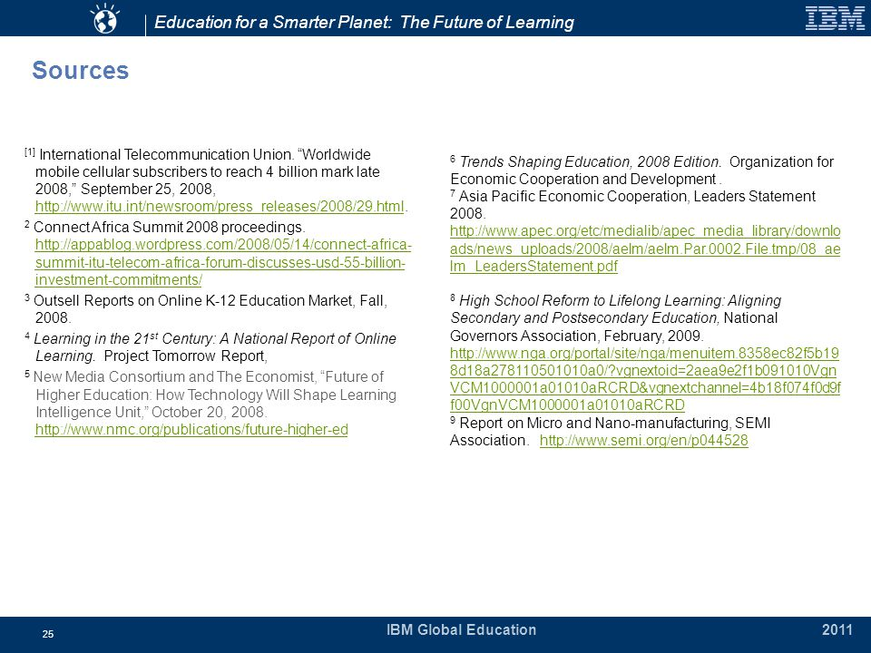 Education for a Smarter Planet: The Future of Learning IBM Global Education 2011 25 Sources [1] International Telecommunication Union.