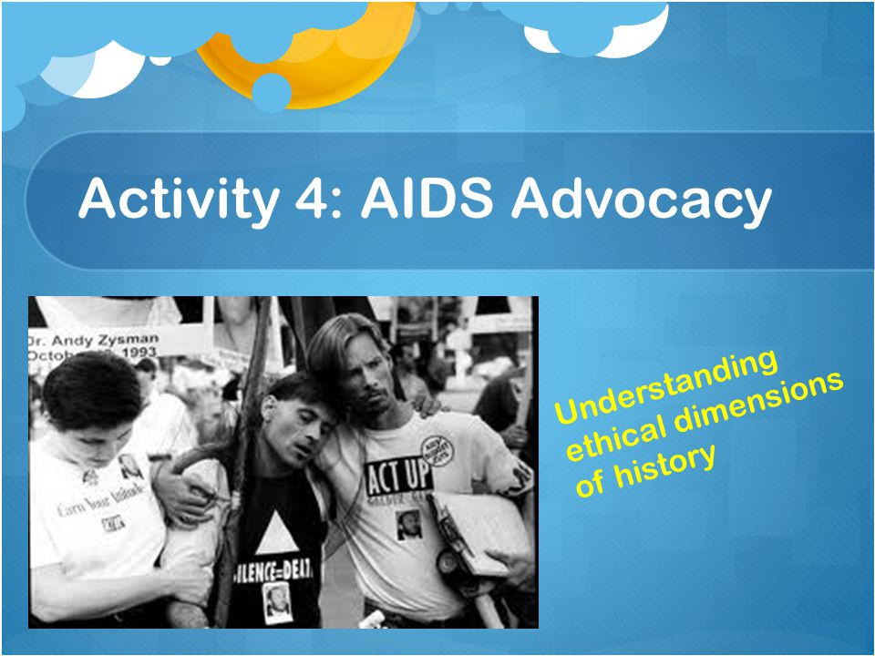 Activity 4: AIDS Advocacy Understanding ethical dimensions of history