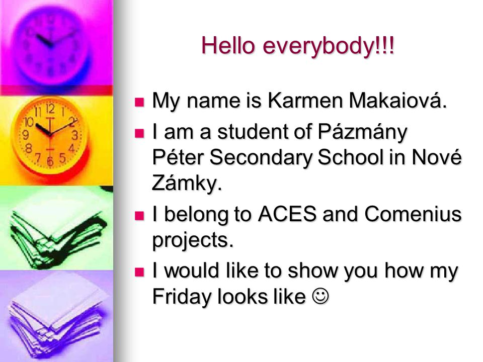 Hello everybody!!. My name is Karmen Makaiová. My name is Karmen Makaiová.
