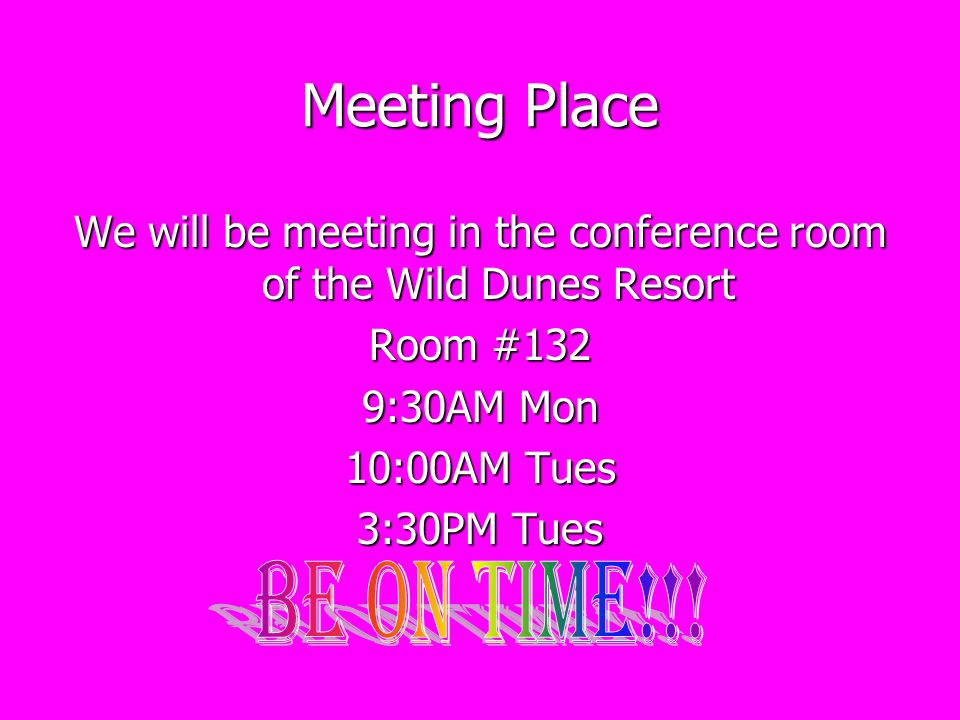 Meeting Place We will be meeting in the conference room of the Wild Dunes Resort Room #132 9:30AM Mon 10:00AM Tues 3:30PM Tues