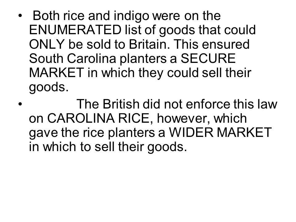 Both rice and indigo were on the ENUMERATED list of goods that could ONLY be sold to Britain.