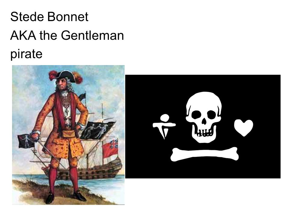 Stede Bonnet AKA the Gentleman pirate