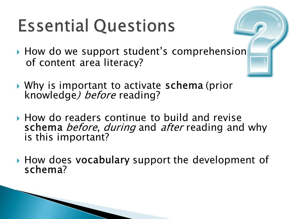  How do we support student's comprehension of content area literacy?  Why is important to activate schema (prior knowledge) before reading?  How do