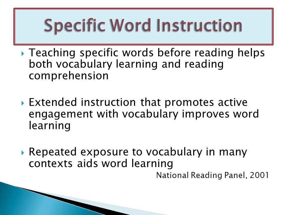  Teaching specific words before reading helps both vocabulary learning and reading comprehension  Extended instruction that promotes active engageme