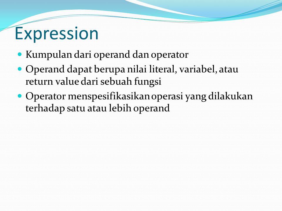 Expression Kumpulan dari operand dan operator Operand dapat berupa nilai literal, variabel, atau return value dari sebuah fungsi Operator menspesifikasikan operasi yang dilakukan terhadap satu atau lebih operand