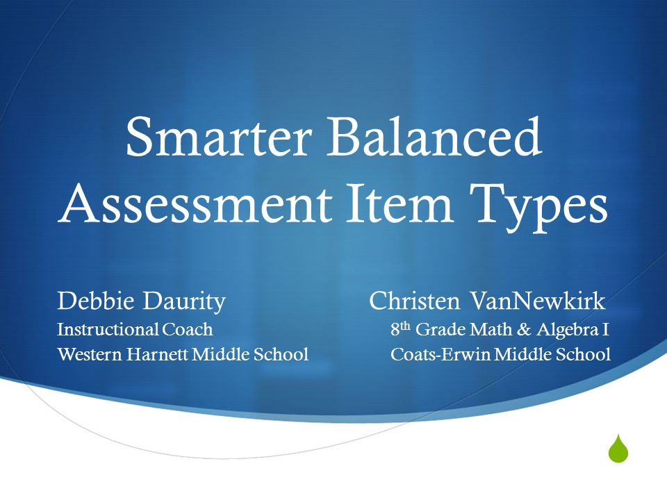  Smarter Balanced Assessment Item Types Debbie Daurity Christen VanNewkirk Instructional Coach8 th Grade Math & Algebra I Western Harnett Middle SchoolCoats-Erwin Middle School