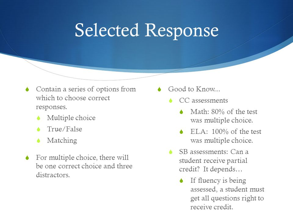 Selected Response  Contain a series of options from which to choose correct responses.