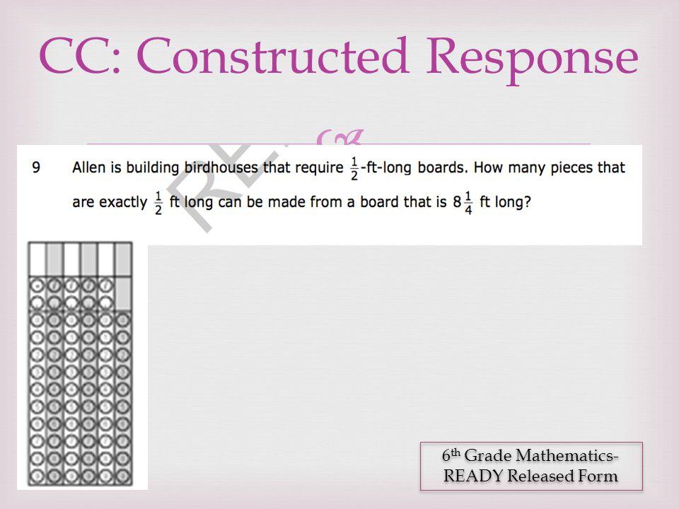  CC: Constructed Response 6 th Grade Mathematics- READY Released Form 6 th Grade Mathematics- READY Released Form