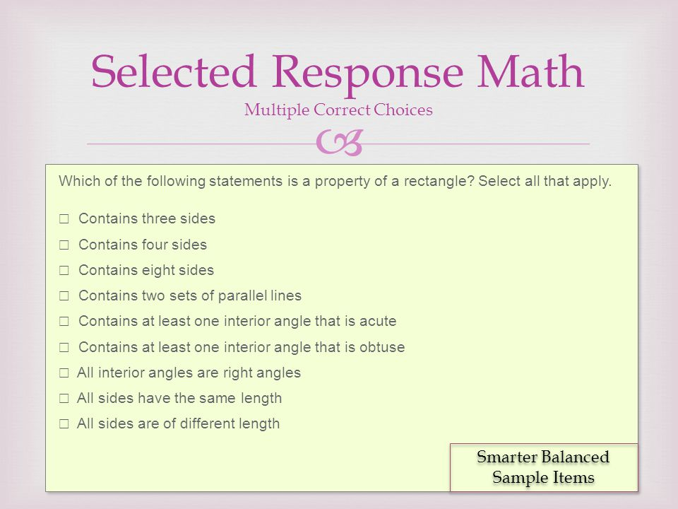  Selected Response Math Multiple Correct Choices Which of the following statements is a property of a rectangle? Select all that apply. ☐ Contains th