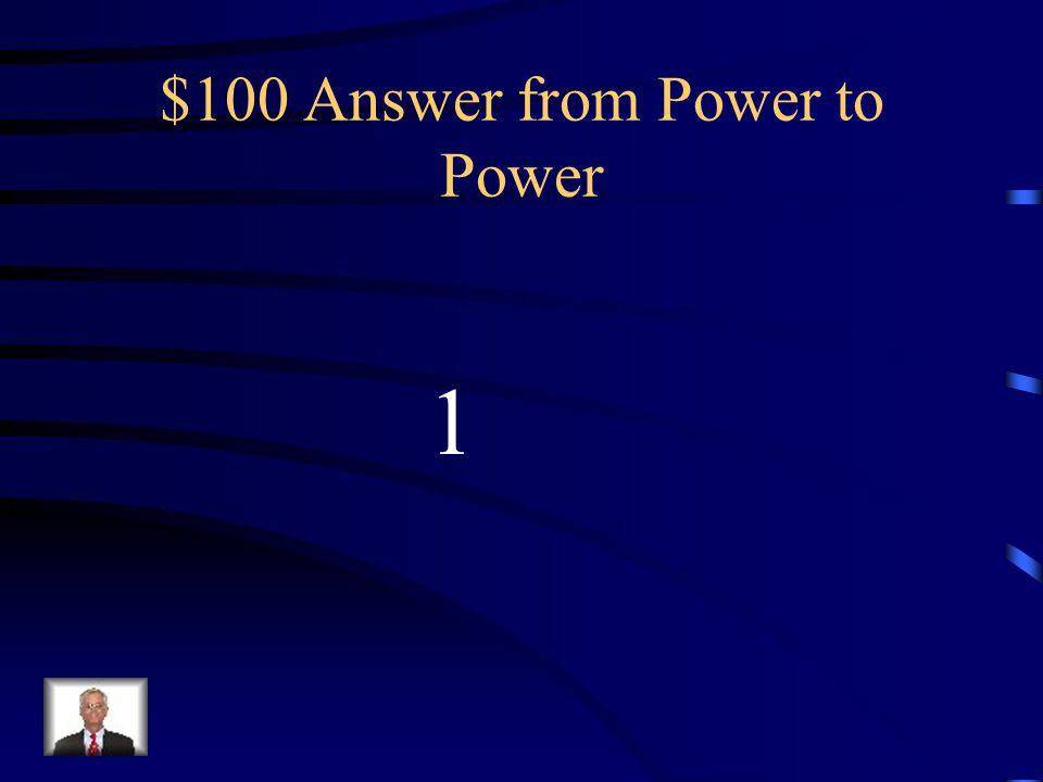 $100 Question from Power to Power (a 3 b) 0