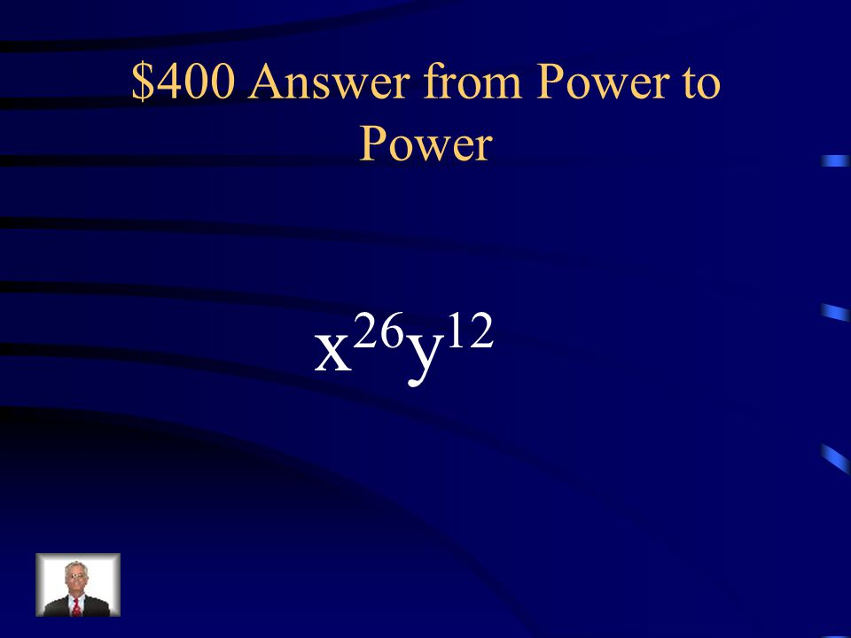$400 Question from Power to Power (x 3 y 2 ) 6 (x) 8